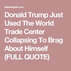 Donald Trump Just Used The World Trade Center Collapsing To Brag About Himself (FULL QUOTE)