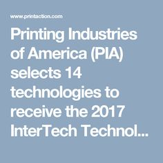 Printing Industries of America (PIA) selects 14 technologies to receive the 2017 InterTech Technology Award (PrintAction 24 July 2017)