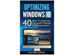 Optimizing Windows 10 - 40 ways to Optimize Microsoft's Operating System