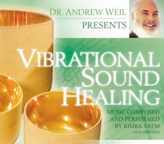 Dr. Andrew Weil Presents: Vibrational Sound Healing - This sounds interesting; hadn't heard of it before.