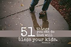 finding joy: 51 Things You Can Do That Will Bless Your Kids.