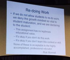 The opportunity to re-do work is vital to growth...not only to learning the material itself but to the habit of persistence-- continuing to work at something until you get it right, which applies to all sorts of occupational endeavors