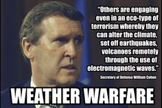 Secretary of Defense William Cohen - Eco-Terrorism and Weather Warfare Climate Engineering, Question Everything, New World Order, Global Warming, Secretary, Warfare, Climate Change, In This World, Thoughts