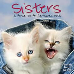 Sisters . . . A force to be reckoned with.  :)