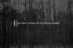 Eres una víctima de tu propia mente. #frases