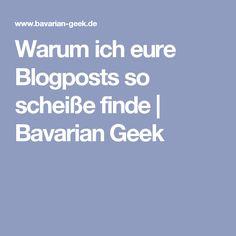 Warum ich eure Blogposts so scheiße finde | Bavarian Geek