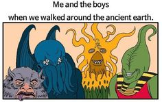 When we walked around the ancient earth Best Memes, Dankest Memes, Funny Memes, Stupid Funny, Hilarious, Funny Stuff, Lovecraft Cthulhu, Lovecraftian Horror, Jojo Memes