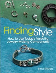 Finding Style: How to Use Today's Versatile Jewelry-Making Components by Irina Miech.