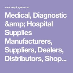 Medical, Diagnostic & Hospital Supplies Manufacturers, Suppliers, Dealers, Distributors, Shops, Exporters and Importers of in India - EnquiryGate