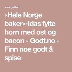 «Hele Norge baker»-Idas fylte horn med ost og bacon - Godt.no - Finn noe godt å spise