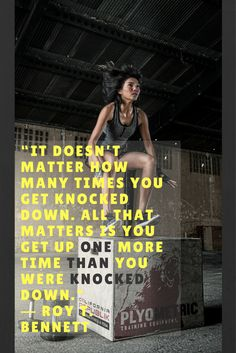 """""""It doesn't matter how many times you get knocked down. All that matters is you get up one more time than you were knocked down."""" ― Roy T. Bennett"""