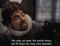 Blackadder also taught us how to identify the many Baldrick-esque characters in the world.