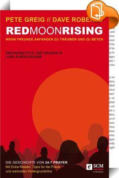 """Red Moon Rising    :  Die mitreißende Geschichte von 24-7 PRAYER zeigt was passiert, wenn Freunde anfangen zu träumen und zu beten. Quer durch sämtliche Konfessionen, über alle """"frommen"""" Labels hinweg, beten sie, als ob alles von Gott abhängt und leben sie, als ob alles von ihnen abhängt. Diese Jubiläumsausgabe (15 Jahre 24-7 PRAYER) wurde komplett überarbeitet und enthält viel zusätzliches Material."""
