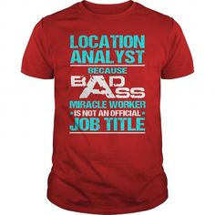 AWESOME TEE FOR LOCATION ANALYST T-SHIRTS, HOODIES, SWEATSHIRT (22.99$ ==► Shopping Now)