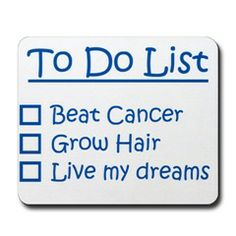 Post Cancer Treatment Checklist: also grow eyebrows and eyelashes! Ovarian Cancer Awareness, Childhood Cancer Awareness, Breast Cancer Survivor, Cervical Cancer, Stupid Cancer, Beat Cancer, Liver Cancer, Colon Cancer, Cancer Quotes
