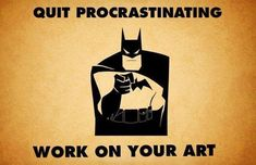 [Image] 'Quit Procrastinating. Work on your Art' : GetMotivated