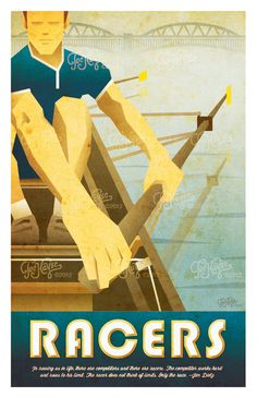 Retro art deco-style rowing poster featuring the following quote:  In rowing as in life, there are competitors and there are racers. The competitor works hard and rows to his limit. The racer does not think of limits, only the race.