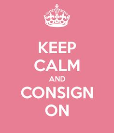 Keep Calm and Consign On!!!