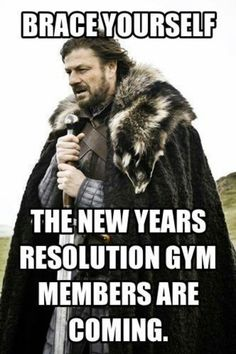 Brace yourself, the New Years resolution gym members are coming - humor me - random funnies