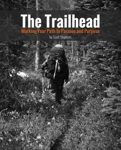 This is my son-in-law's creation!  So proud of you Scott!    The Trailhead: Marking Your Path to Passion and Purpose