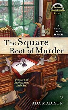 The Square Root of Murder (2011) (The first book in the Sophie Knowles Mystery series) A novel by Ada Madison