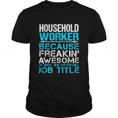 HOUSEHOLD WORKER T Shirts, Hoodies. Check price ==► https://www.sunfrog.com/LifeStyle/HOUSEHOLD-WORKER-Black-Guys.html?41382