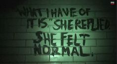 """What I have of it is,"""" she replied. She felt normal."""