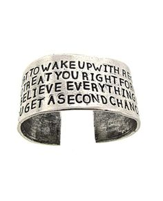 "Inspirational Cuff ~ ""Life is too short to wake up with regrets, so love the people who treat you right, forget about the ones who don't, believe everything happens for a reason, if you get a second chance grab it."""