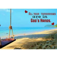 All your tomorrows are in God's Hands. — Don't worry about tomorrow, it is all in God's Hands. You can be nervous, frightened, scared, about anything, but don't worry Jesus is with you and all your tomorrows are in His Hands. – — Have a Blessed Day❤  Stay Fabulous Blessings - VOTD: Being confident of this very thing, that he which hath begun a good work in you will perform it until the day of Jesus Christ: [Philippians 1:6] QOTD: What kind of phone do you have? AOTD: Samsung Galaxy Centura.