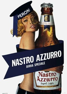 Vintage Italian Posters Campaign for Peroni (Nastro Azzurro) - The poster is advertising bear, and probably aiming for men with the woman half naked next to the product. Vintage Italian Posters, Vintage Advertising Posters, Vintage Advertisements, Poster Vintage, Advertising Design, Beer Poster, Poster S, Vintage Labels, Vintage Ads