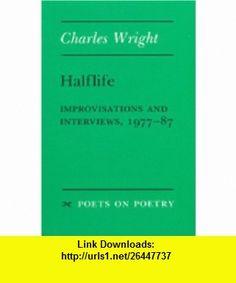 Halflife Improvisations and Interviews, 1977-87 (Poets on Poetry) (9780472063840) Charles Wright , ISBN-10: 0472063847  , ISBN-13: 978-0472063840 ,  , tutorials , pdf , ebook , torrent , downloads , rapidshare , filesonic , hotfile , megaupload , fileserve