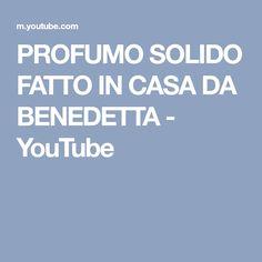 PROFUMO SOLIDO FATTO IN CASA DA BENEDETTA - YouTube