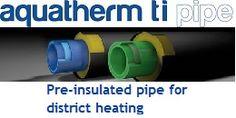 Aquatherm: pre-insulated heating pipes http://www.aquatherm-uk.com/services