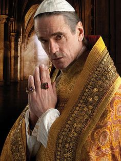 "Rodrigo Borgias (Pope Alexander VI) on ""The Borgias"" played by Jeremy Irons"