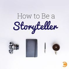 How to Be a Storyteller - #storytelling #digitalstorytelling