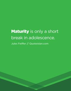 Maturity is only a short break in adolescence. Maturity Quotes, Short Break, Adolescence, Quote Of The Day, Life Quotes, Inspirational Quotes, Motivation, Quotes About Life, Life Coach Quotes