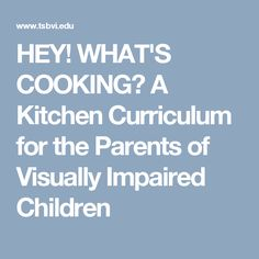 HEY! WHAT'S COOKING? A Kitchen Curriculum for the Parents of Visually Impaired Children