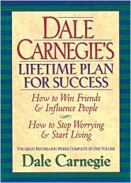 Dale Carnegie's Lifetime Plan for Success: The Great Bestselling Works Complete In One Volume - Dale Carnegie