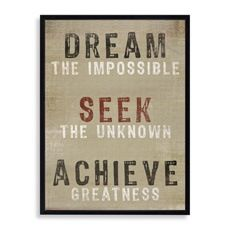 Dream the impossible and seek the unknown and Achieve Greatness