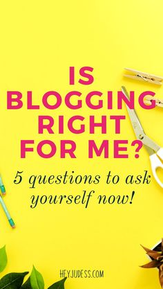 """""""Is blogging right for me?"""" You might have asked yourself that question when everyone and their mom is starting a blog. 5 questions to ask yourself to find out! #heyjudess #bloggingforbeginners #bloggingtips"""