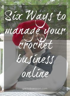 Can't keep up? 6 ways to manage your crochet business online