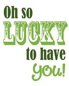 "Who are you so lucky to have!?! Free printable reads, ""Oh so LUCKY to have you!"" #lucky #stpatricksday"