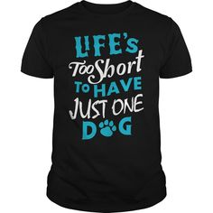 Lift's too short to have just one #Dog. Not sold in stores. Guaranteed safe and secure checkout via: Paypal   VISA   MASTERCARD   YeahTshirt.com