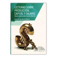 Lecturas sobre producción, capital y salario – Eduardo Sarmiento Palacio –Escuela Colombiana de Ingeniería www.librosyeditores.com Editores y distribuidores