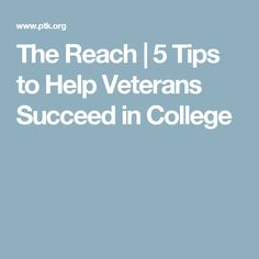The Reach | 5 Tips to Help Veterans Succeed in College