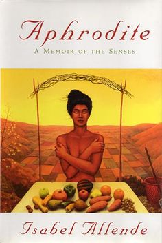 Celebrating the Senses. Aphrodite by Isabel Allende. Recommended by Carolyn Leslie.