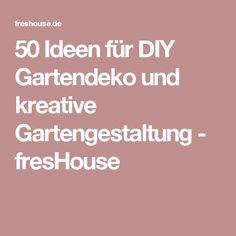 50 Ideen für DIY Gartendeko und kreative Gartengestaltung - fresHouse