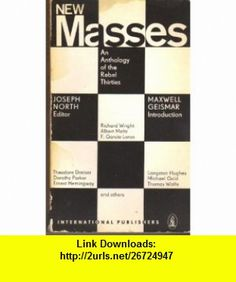 New Masses; An Anthology of the Rebel Thirties, (9780717803552) Richard Wright, Langston Hughes, Ernest Hemingway, Dorothy Parker, Thomas Wolfe, F. Garcia Lorca, James Agee, Various Authors, Joseph North, Maxwell Geismar , ISBN-10: 0717803554  , ISBN-13: 978-0717803552 ,  , tutorials , pdf , ebook , torrent , downloads , rapidshare , filesonic , hotfile , megaupload , fileserve