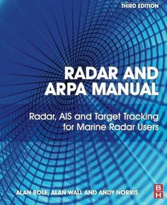 Radar and ARPA Manual, Third Edition: Radar, AIS and Target Tracking for Marine Radar Users