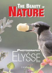 The Beauty of NATURE  Book Cover: © photo by Elysse Poetis - courtesy of Von Der Alps Publishing Corporation CANADA  #ElyssePoetis  #VonDerAlpsPublishingCorporation #USA #CANADA #Amazon #AmazonBooks #Books #Author #Poet #Poetry #Stories  #Photographer #Artist